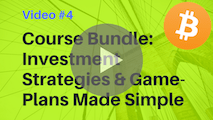 Video #4: Course Bundle > Bitcoin & Cryptocurrency Investment Strategies & Game-Plans Made Simple (Time-Limited Offer)