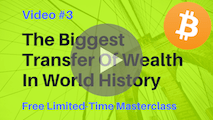 Video #3: How The Biggest Transfer Of Wealth In World History Will Happen Soon (Are You In Or Out?)